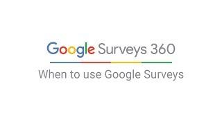 Google Surveys 360: When to use Google Surveys