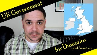 UK Government for Dummies... and Americans