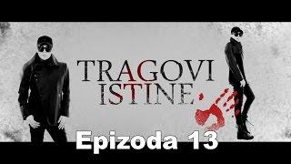 TRAGOVI ISTINE - epizoda 13