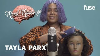 Tayla Parx Does ASMR with a Cactus, Talks Gender and Genre-Bending Album | Mind Massage | Fuse