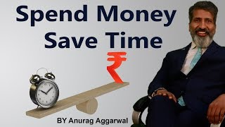 SPEND MONEY SAVE TIME | Anurag Aggarwal