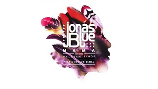 Jonas Blue - Mama Pola & Bryson Remix) ft. William Singe