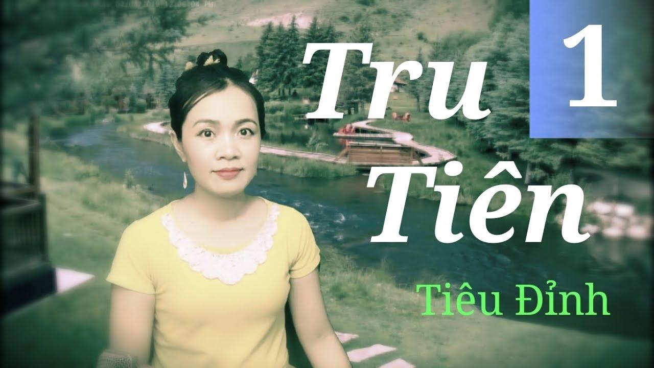 Tru Tiên (Tiêu Đỉnh) - Phần 1   Tiên hiệp Audio Truyện - Hay kinh điển   Mc: Thanh Nga