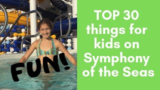 Top 30 things for kids on Symphony of the Seas Royal Caribbean