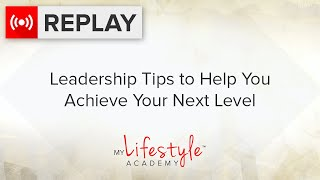[replay] Leadership Tips to Help You Achieve Your Next Level