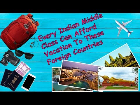 EVERY INDIAN MIDDLE CLASS CAN AFFORD VACATION TO THESE FOREIGN COUNTRIES