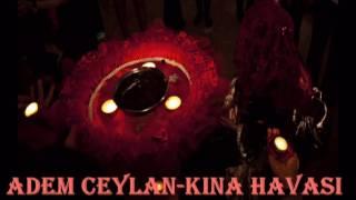 ADEM CEYLAN-KINA HAVASI