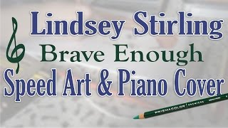 "Lindsey Stirling ""Brave Enough"" SpeedArt & Piano Cover"