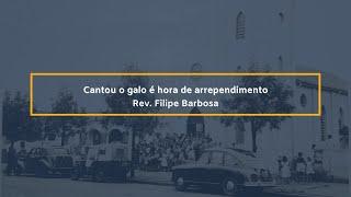 Cantou o galo é hora de arrependimento - Rev. Filipe Diogo Barbosa