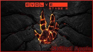EVOLVE STAGE 2 | WE RETURN TO THE BEST GAME EVER MADE | Not Imagine Dragons, Lol | Skilled Apple