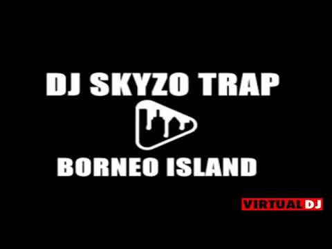 Dj Skyzo Trap Borneo Island