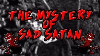 The Mystery of Sad Satan