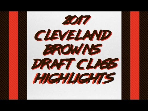 2017 Cleveland Browns Draft Class Highlights - Rebuilding Since
