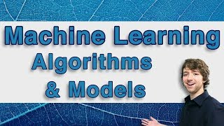 Machine Learning Tutorial 18 - Algorithms and Models