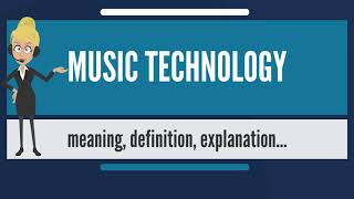 What is MUSIC TECHNOLOGY? What does MUSIC TECHNOLOGY mean? MUSIC TECHNOLOGY meaning