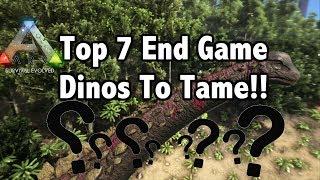 Ark Top 7 End Game Dinos ToTames
