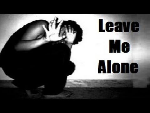 Leave Me Alone Youtube - Imagez co