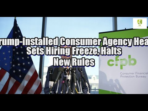Trump-Installed Consumer Agency Head Sets Hiring Freeze, Halts New Rules