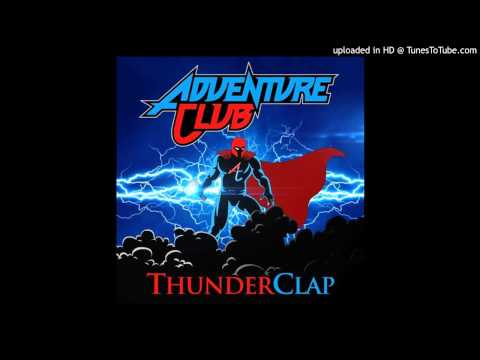 Adventure Club - Thunderclap ( Original Mix )