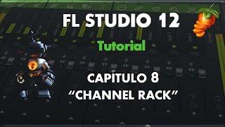 """FL Studio 12 - Aprende a Manejarlo - Capítulo 8 """"Channel Rack"""" - Tutorial"""