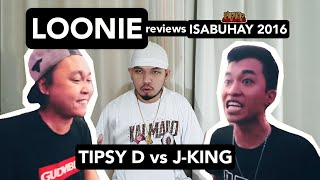 LOONIE | BREAK IT DOWN: Rap Battle Review E144 | ISABUHAY 2016: TIPSY D vs J-KING