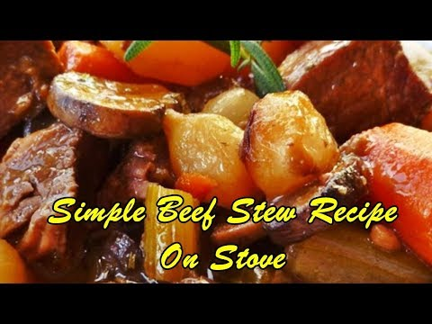 Simple Beef Stew Recipe On Stove Easy Food Recipes