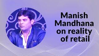Manish Mandhana on reality of retail