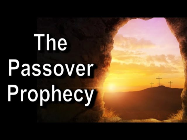 The Passover Prophecy – Exodus 12 - Resurrection Sunday, April 12th, 2020