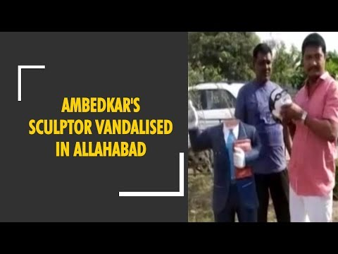 Statue vandalism continues, now Ambedkar's sculptor damaged in Allahabad
