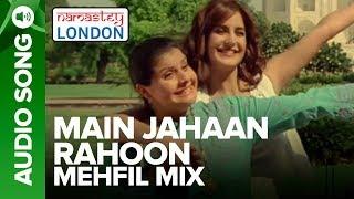 MAIN JAHAAN RAHOON - MEHFIL MIX | Namastey London | Rahat Fateh Ali Khan