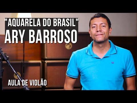 Ary Barroso - Aquarela do Brasil (como tocar - aula de violão)