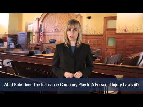 What Role Does The Insurance Company Play In A Personal Injury Lawsuit?