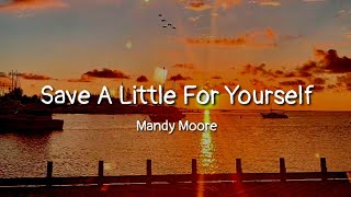 Mandy Moore - Save A Little For Yourself (lyrics)