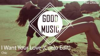 Chic - I Want Your Love (Cuelo Edit) [Nu Disco]