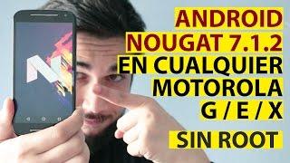 Cómo instalar Android Nougat 7.1.2 en todos los Motorola Moto G, Moto E y Moto X [NO ROOT]