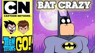 Teen Titans Go | Bat Crazy | Cartoon Network UK
