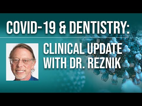 covid-19-&-dentistry:-clinical-update-with-dr.-reznik