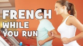 Learn French while you run # All the French tenses at once