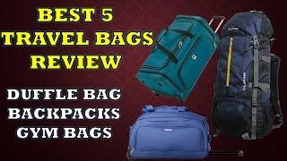 Best 5 Travel Bags Review    Duffel Bags    Backpacks    Rucksacks    Gym Bags