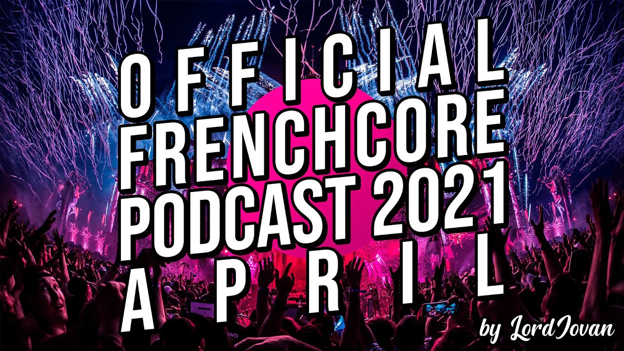 Download FRENCHCORE 2021 #4 April Mix   Official Podcast by LordJovan