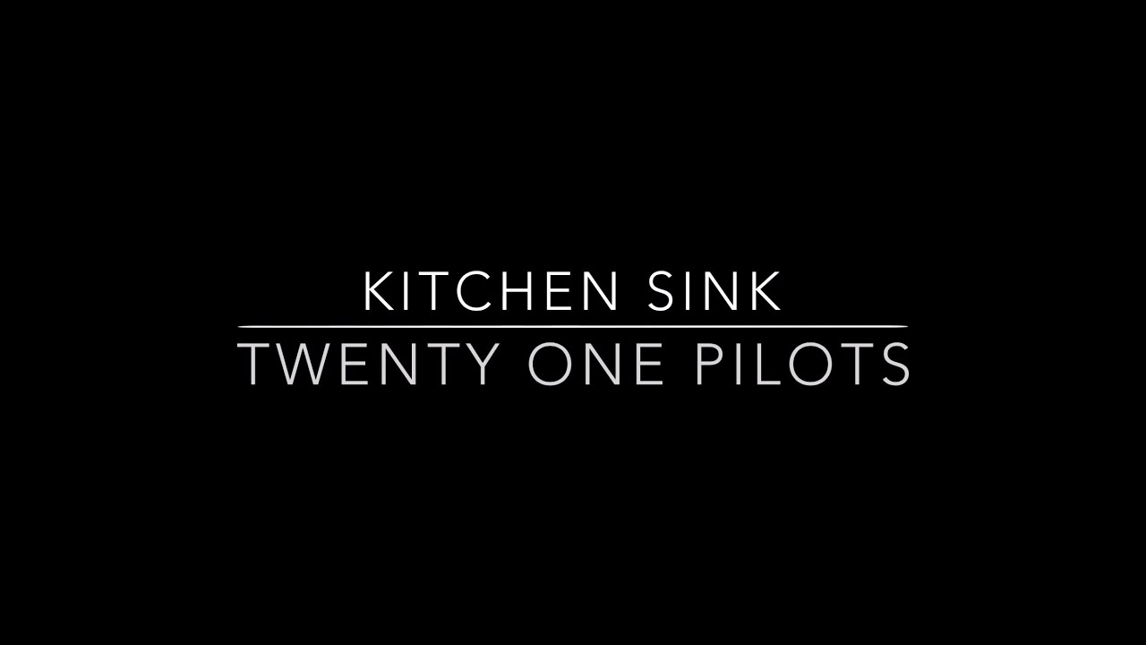 Kitchen Sink Twenty One Pilots Logo kitchen sink- twenty one pilots (lyrics) - youtube