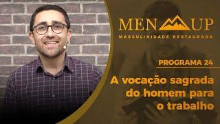 Men Up | A Vocação Sagrada do Homem para o Trabalho | IPP TV