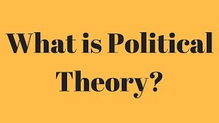 what is political theory? what is the meaning of political theory?