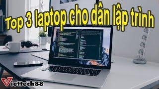 Laptop cho lập trình viên 2019 : Top 3 laptop chỉ 20 triệu!