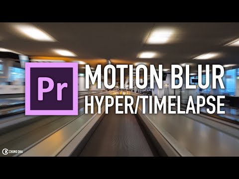 Motion Blur Hyperlapse / Timelapse Premiere Pro Tutorial By Chung Dha