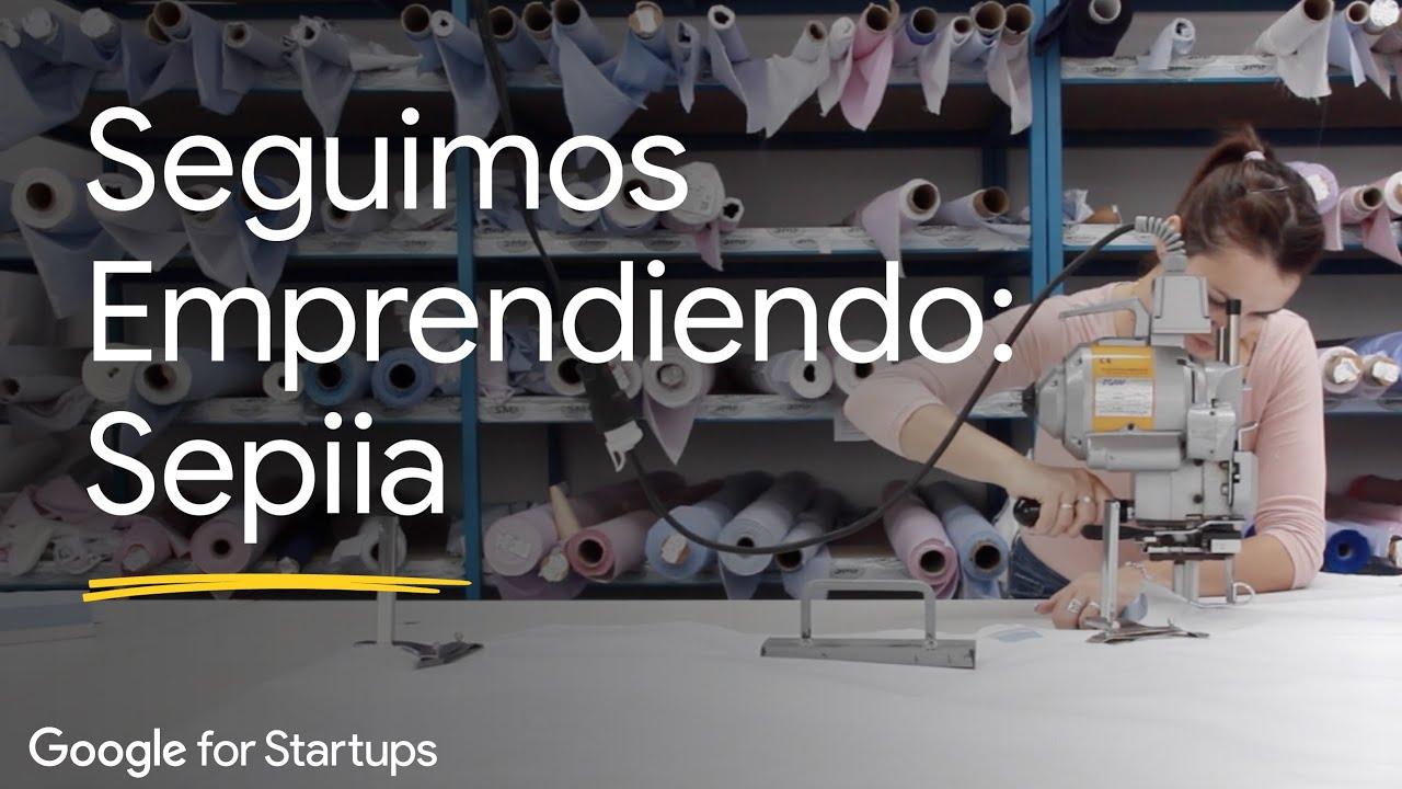 Seguimos Emprendiendo: Sepiia / Google for Startups