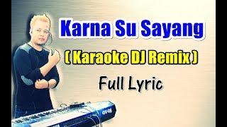 Karna Su Sayang versi Karaoke DJ Remix Full Lyric