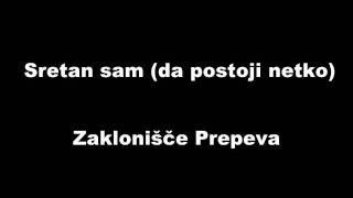 Zaklonišče Prepeva - Sretan Sam (da postoji netko) (with lyrics)