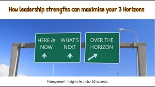 How leadership strengths can maximise your 3 Horizons