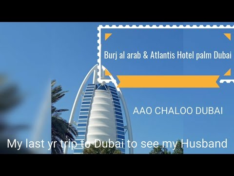 My last year trip to Burj al arab Dubai & Atlantis Hotel palm Dubai